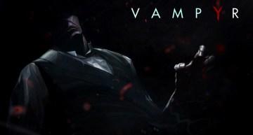 الانتهاء من تطوير لعبة Vampyr