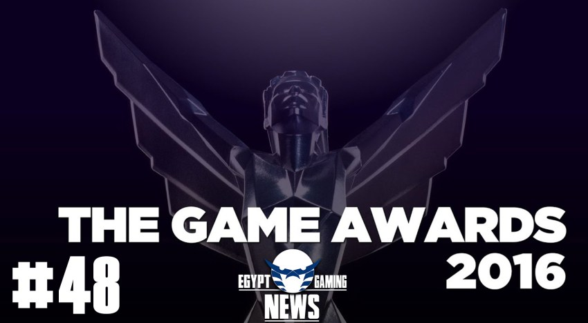الحلقة 48 من EGN – ملخص حفل The Game Awards 2016