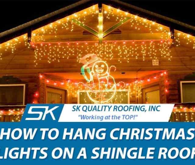 How To Hang Lights Shingle Roof Jpg
