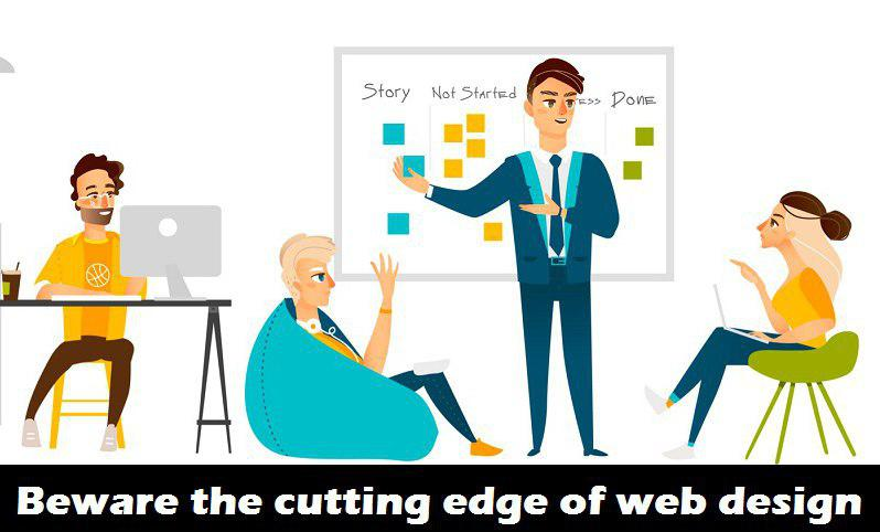 Beware The Cutting Edge Of Web Design