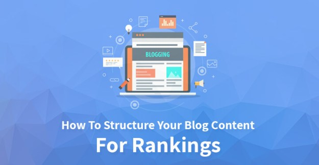 How To Structure Your Blog Content For Rankings