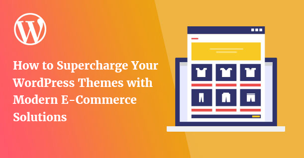 Supercharge Your WordPress themes