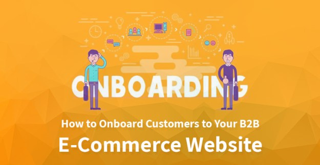 Onboard Customers to Your B2B E-Commerce Website