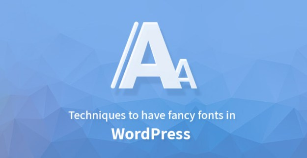 Techniques to have fancy fonts in WordPress