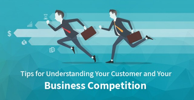 Tips for Understanding Your Customer and Your Business Competition