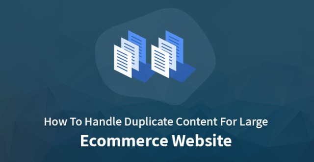 How To Handle Duplicate Content For Large Ecommerce Website