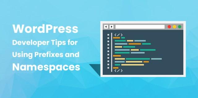 WordPress Developer Tips for Using Prefixes and Namespaces