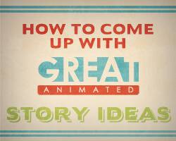 How To Come Up With Great Story Ideas In Animation