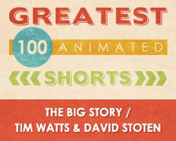 100 Greatest Animated Shorts / The Big Story / Tim Watts & David Stoten