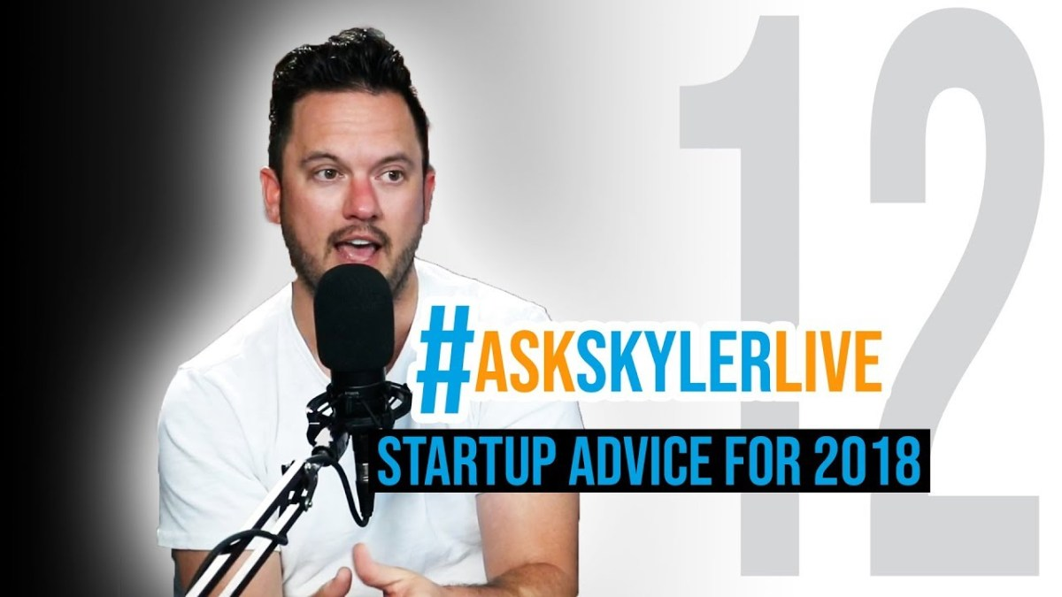 Startup Advice for 2018, Monetizing Creativity & 'Must-Haves' for Podcasting | #ASKSKYLERLIVE 12