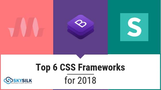 Top 6 Best CSS Frameworks for 2019 | SkySilk Cloud Blog