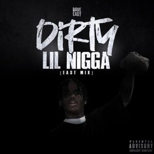 Dave East – Dirty Lil Nigga (life Is Good Eastmix)