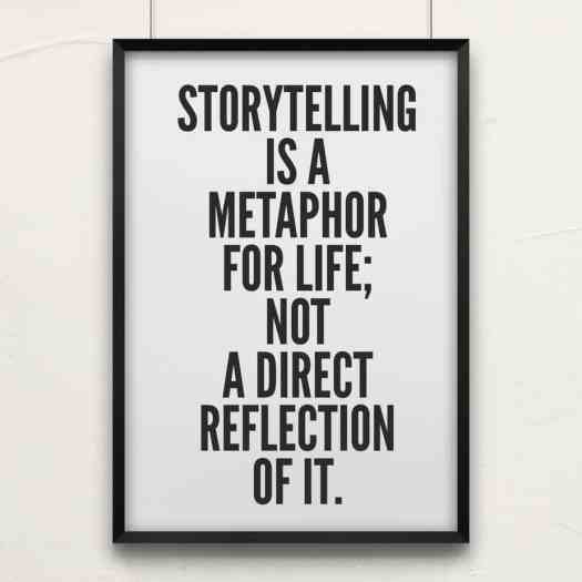 Storytelling Is A Metaphor For Life