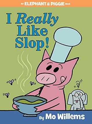 I Really Like Slop Elephant and Piggie