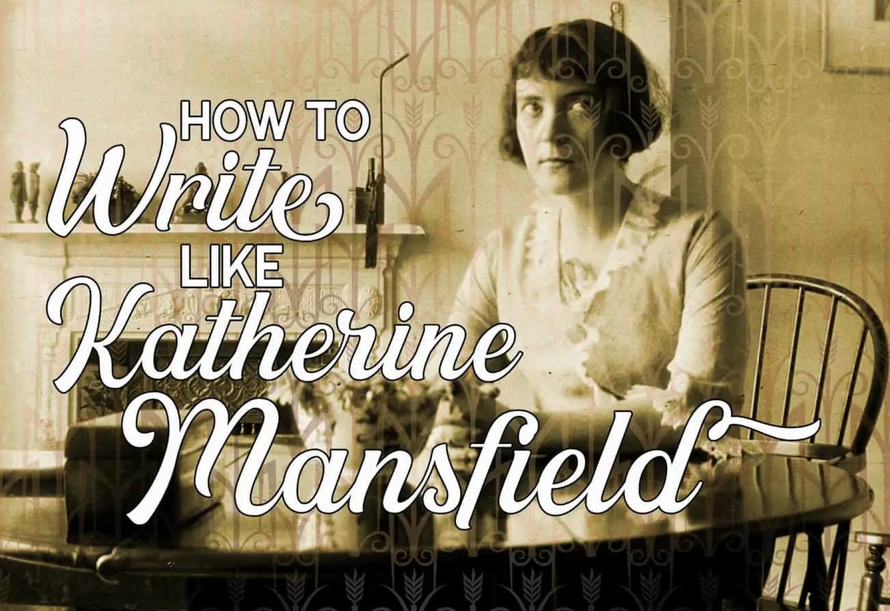 How To Write Like Katherine Mansfield