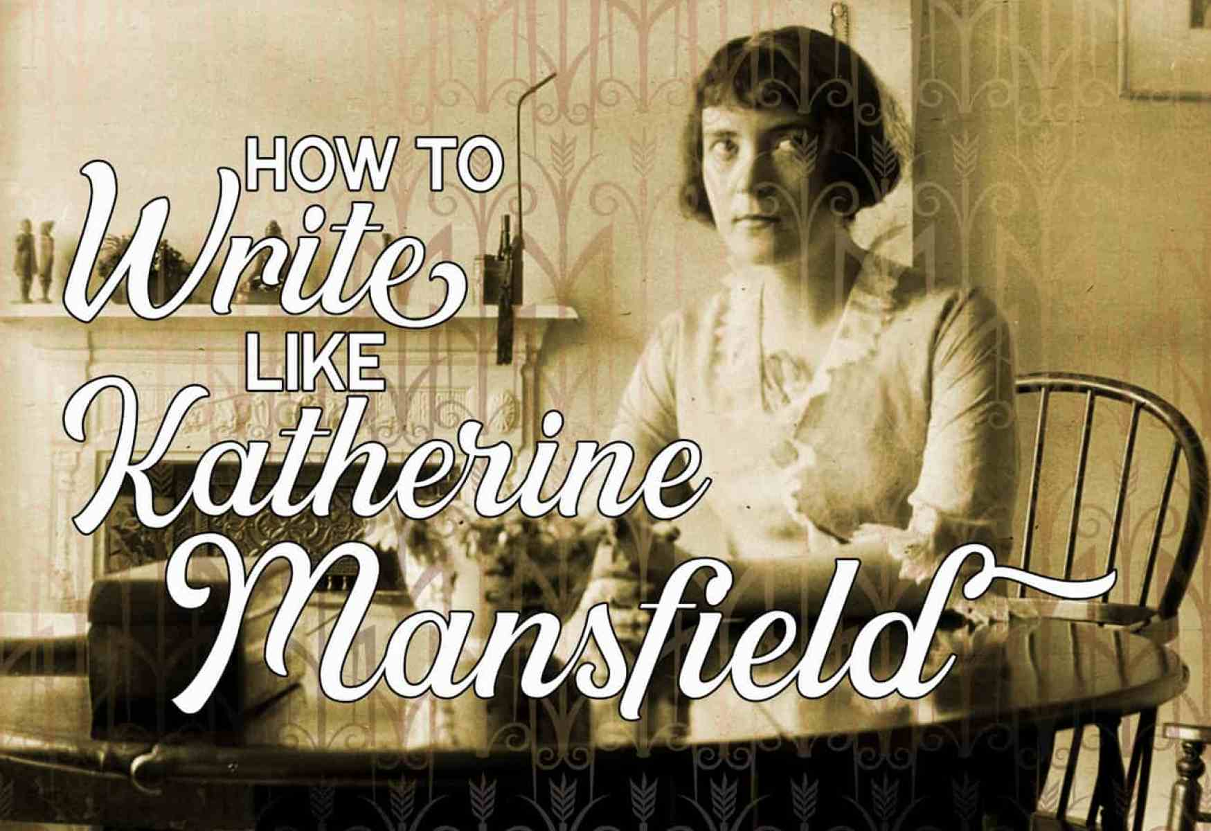 How To Write Like Katherine Mansfield