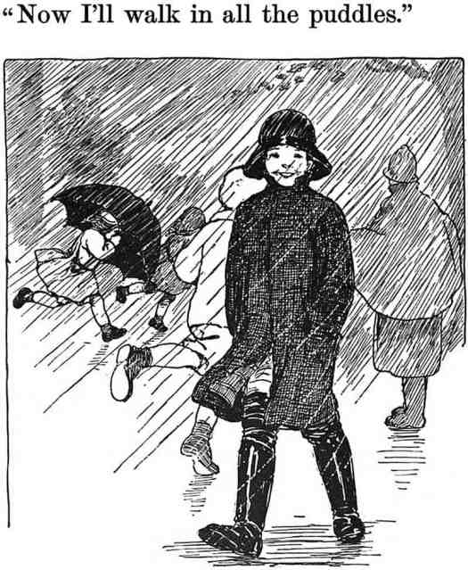 Now I'll walk in all the puddles.  From At the Open Door by Louise Robinson, 1913