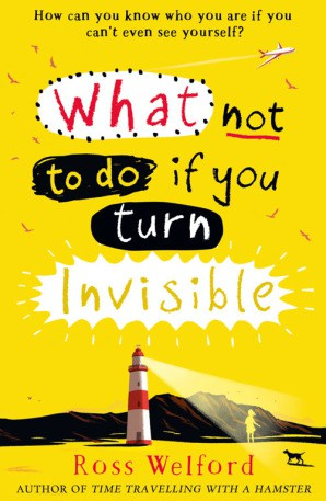 What Not To Do If You Turn Invisible by Ross Welford yellow background