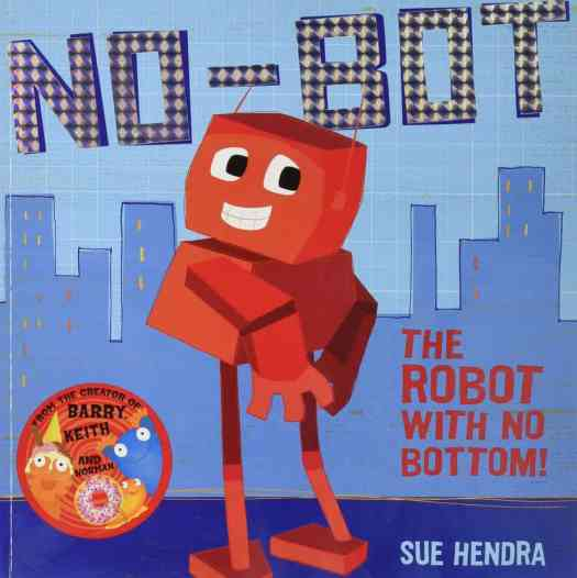 No-bot The Robot With No Bottom by Sue Hendra picture book cover