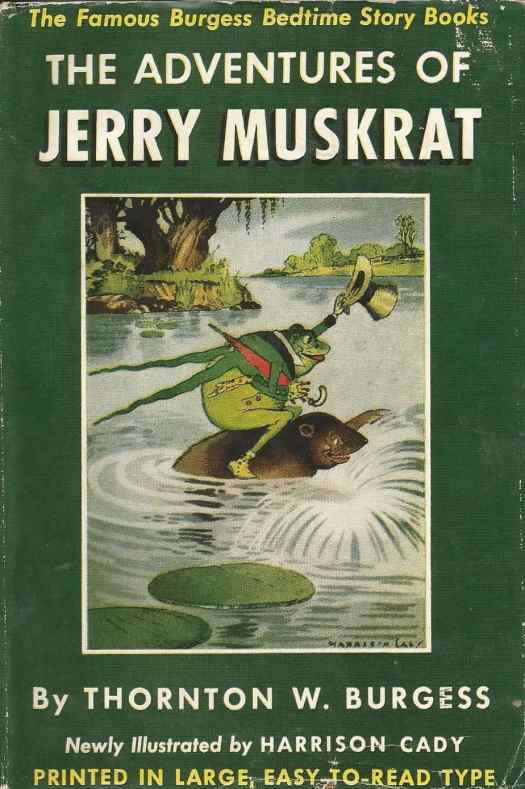 The Adventures of Jerry Muskrat published 1914 then 1942