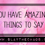 You Have Amazing Things To Say