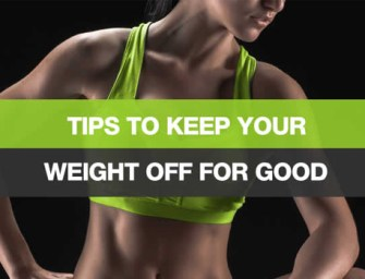 Tips to Keep Your Weight Off For Good