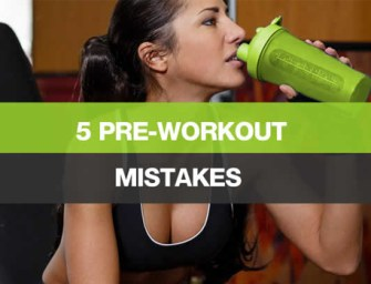 5 Pre-Workout Mistakes