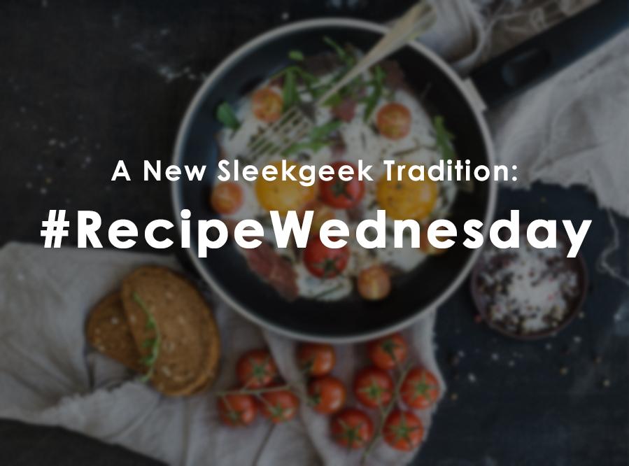 A New Sleekgeek Tradition - Recipe Wednesday