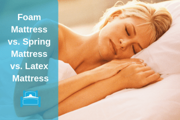 FOAM MATTRESS VS. SPRING MATTRESS VS. LATEX MATTRESS