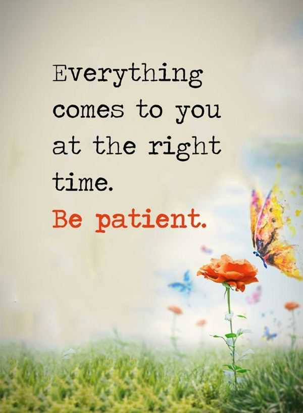 Positive-quotes-about-life-Be-Patient-Everything-Comes-Right-Time