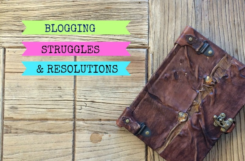 blogging struggles & resolutions