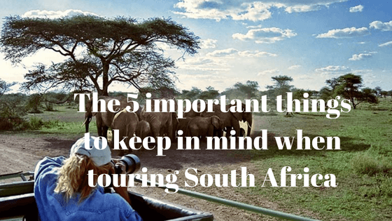 The 5 important things to keep in mind when touring South Africa
