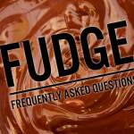 FUDGE **Frequently Asked Questions**