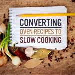 Converting oven/stove recipes to slow cooking recipes!