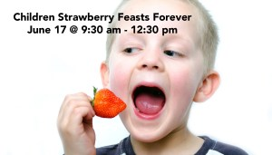 Children Strawberry Feasts Forever June 17 @ 9-30 am - 12-30 pm