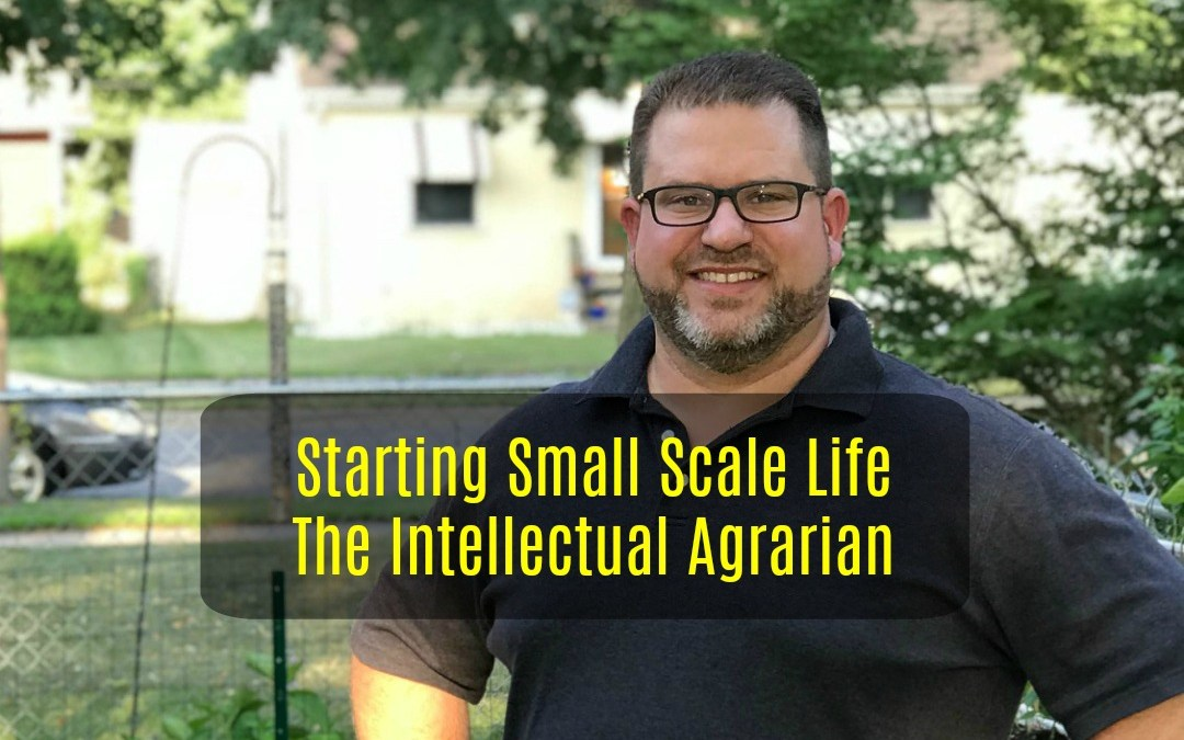 community, Small Scale Life, Small Scale Life Podcast, The Intellectual Agrarian, Terrance Leyhew