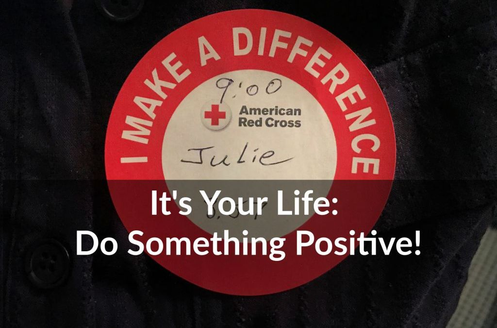 It's Your Life: Do Something Positive