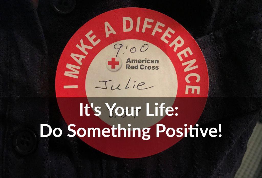 It's Your Life; Do Something Positive; Building Community; Mindset