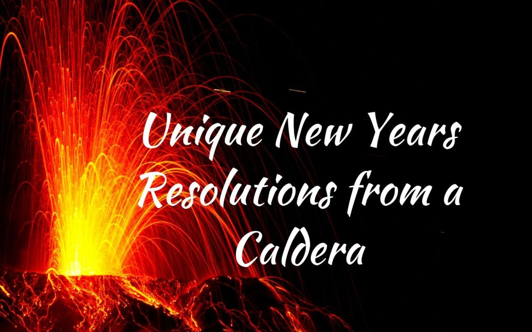 Unique New Year's Resolutions from a Caldera