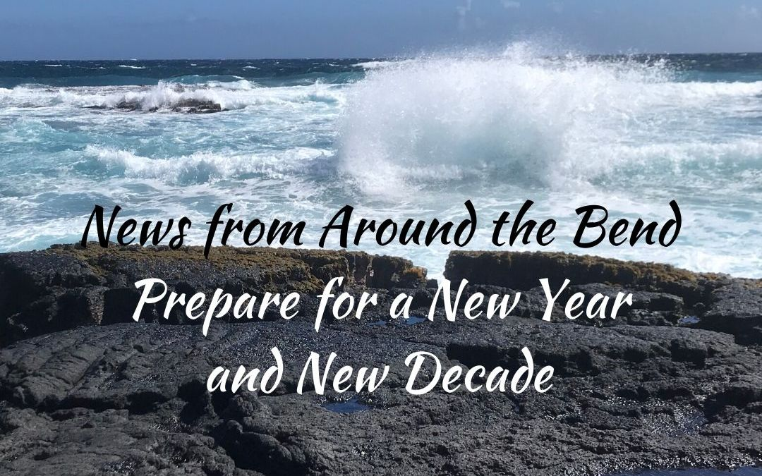 News from Around the Bend: Prepare for a New Year and New Decade