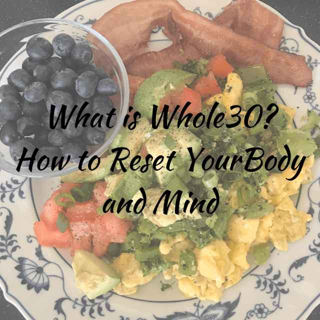 What is Whole30? How to Reset Your Body and Mind
