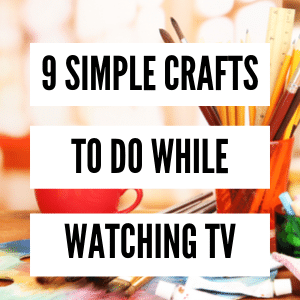 mindless crafts to do while watching tv