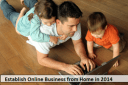 Effective Steps To Establish A Successful Online Business At Home In 2014