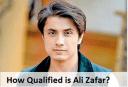 How Qualified is Ali Zafar?