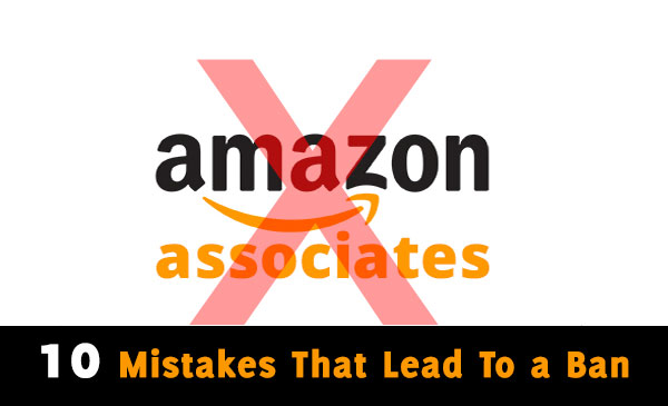10 Mistakes That Leads To Amazon Affiliate Account Ban