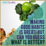 Developing Good Habits Is Great, But Can You Guess What Is Better?