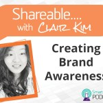PODCAST: Shareable EP 09 – Creating Brand Awareness With Clair Kim