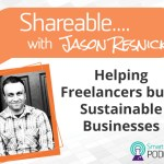 PODCAST: Shareable EP 05 – Helping freelancers build their own sustainable businesses with Jason Resnick