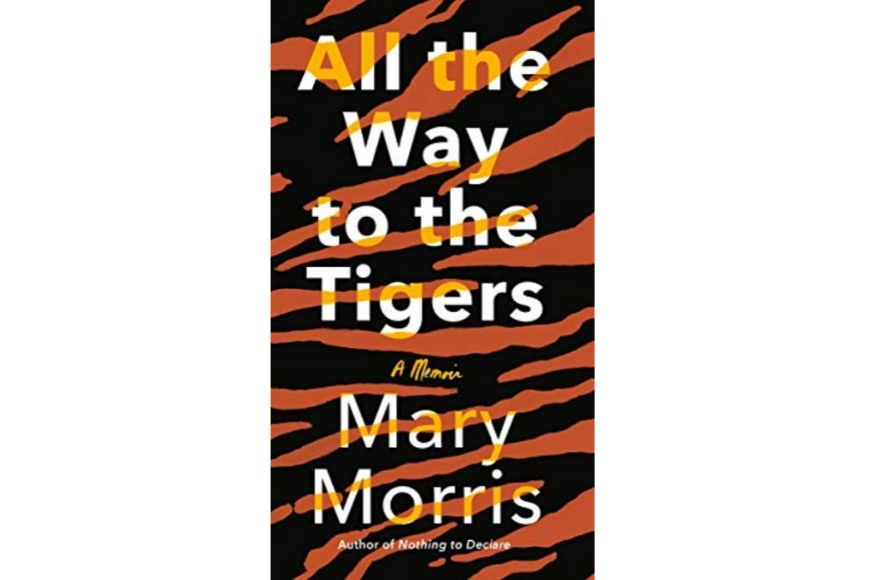 All the Way to the Tigers, Mary Morris.