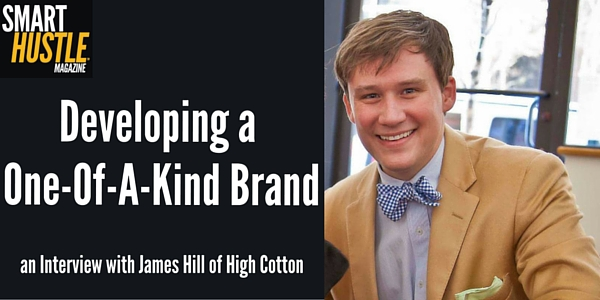 Developing a One-of-a-Kind Brand James Hill and the Story of High Cotton